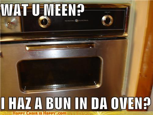 objects with faces-WAT U MEEN? I HAZ A BUN IN DA OVEN?