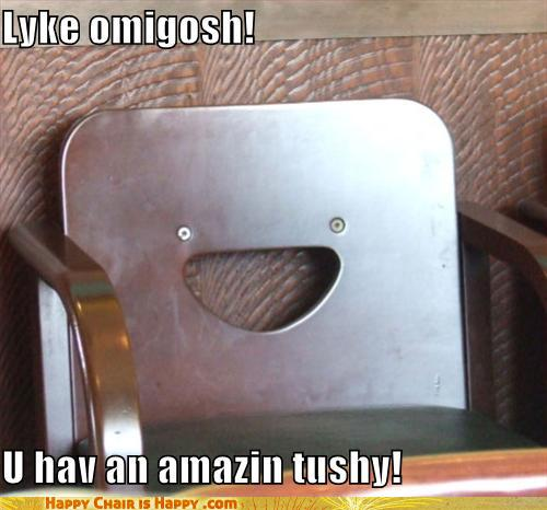 objects with faces-Lyke omigosh!  U hav an amazin tushy!